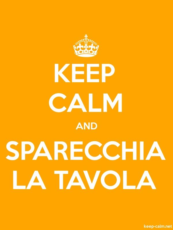 KEEP CALM AND SPARECCHIA LA TAVOLA - white/orange - Default (600x800)