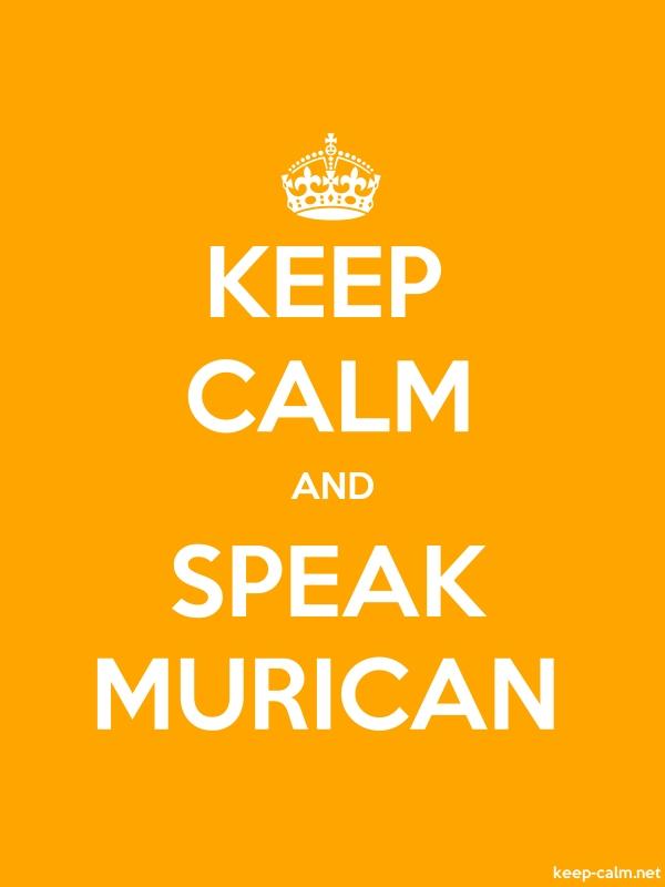 KEEP CALM AND SPEAK MURICAN - white/orange - Default (600x800)