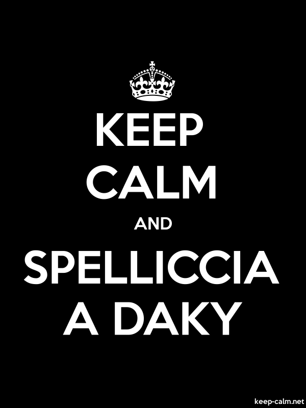 KEEP CALM AND SPELLICCIA A DAKY - white/black - Default (600x800)