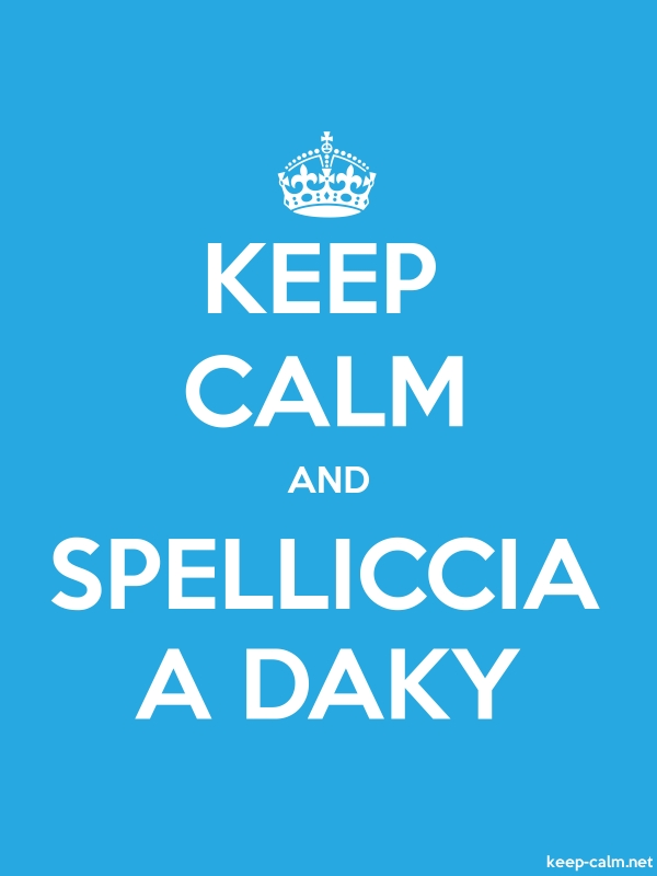 KEEP CALM AND SPELLICCIA A DAKY - white/blue - Default (600x800)
