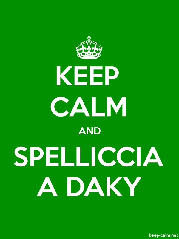 KEEP CALM AND SPELLICCIA A DAKY - white/green - Default (600x800)