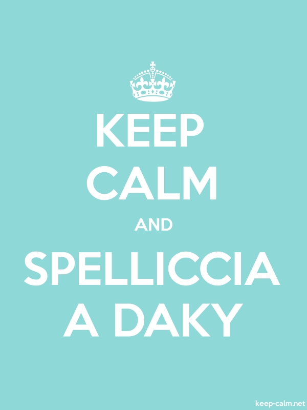 KEEP CALM AND SPELLICCIA A DAKY - white/lightblue - Default (600x800)