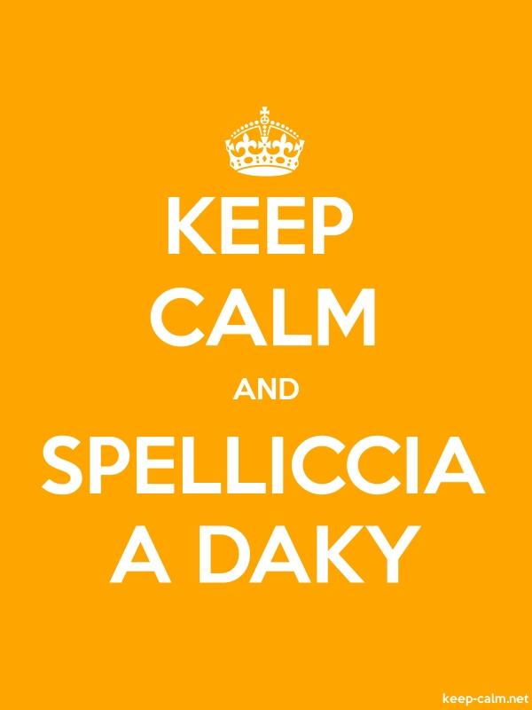 KEEP CALM AND SPELLICCIA A DAKY - white/orange - Default (600x800)