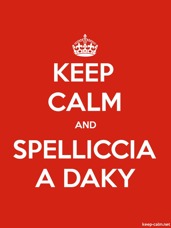 KEEP CALM AND SPELLICCIA A DAKY - white/red - Default (600x800)