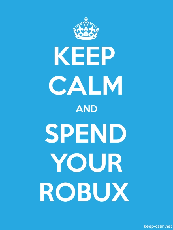 KEEP CALM AND SPEND YOUR ROBUX - white/blue - Default (600x800)