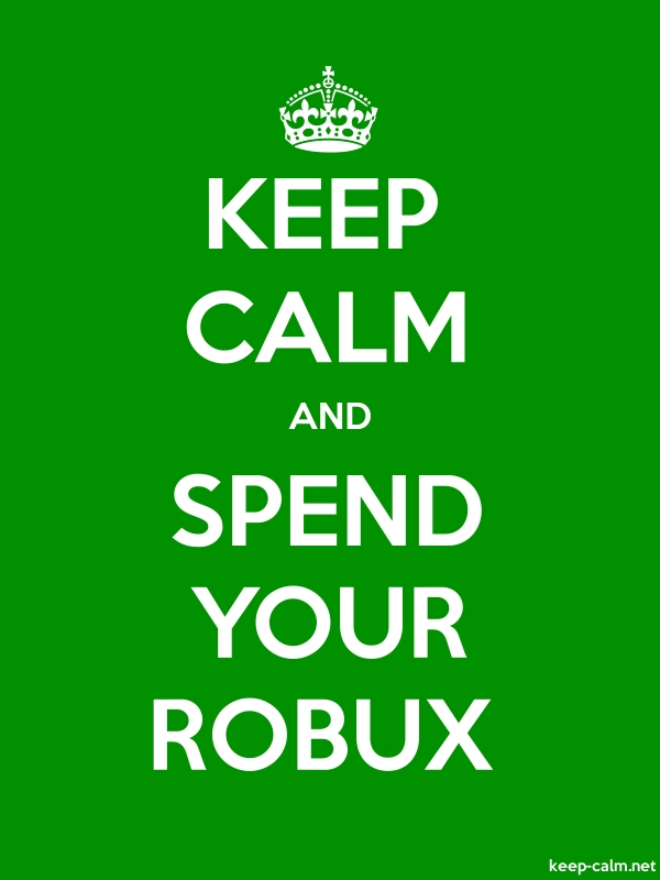 KEEP CALM AND SPEND YOUR ROBUX - white/green - Default (600x800)