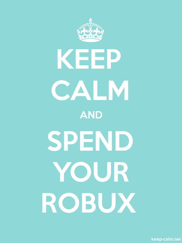 KEEP CALM AND SPEND YOUR ROBUX - white/lightblue - Default (600x800)