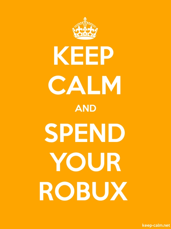 KEEP CALM AND SPEND YOUR ROBUX - white/orange - Default (600x800)
