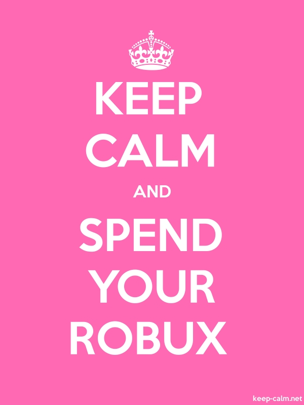 KEEP CALM AND SPEND YOUR ROBUX - white/pink - Default (600x800)