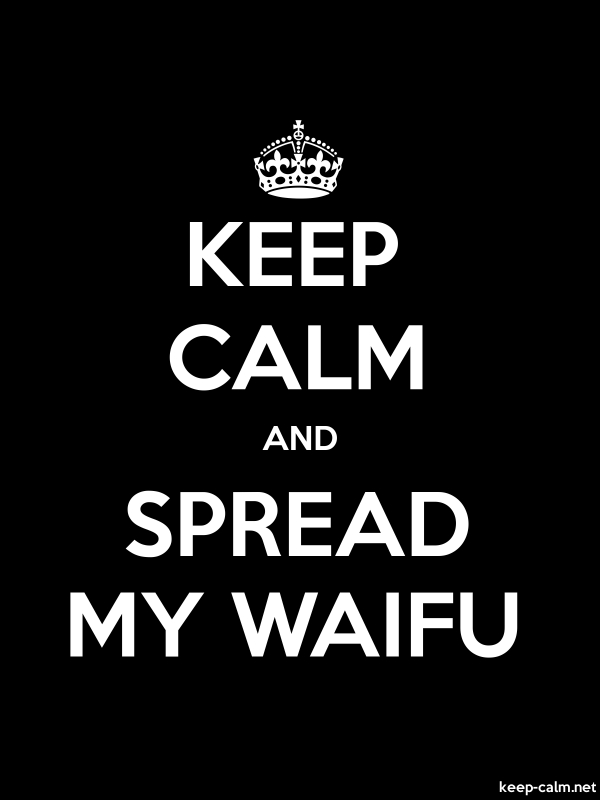 KEEP CALM AND SPREAD MY WAIFU - white/black - Default (600x800)