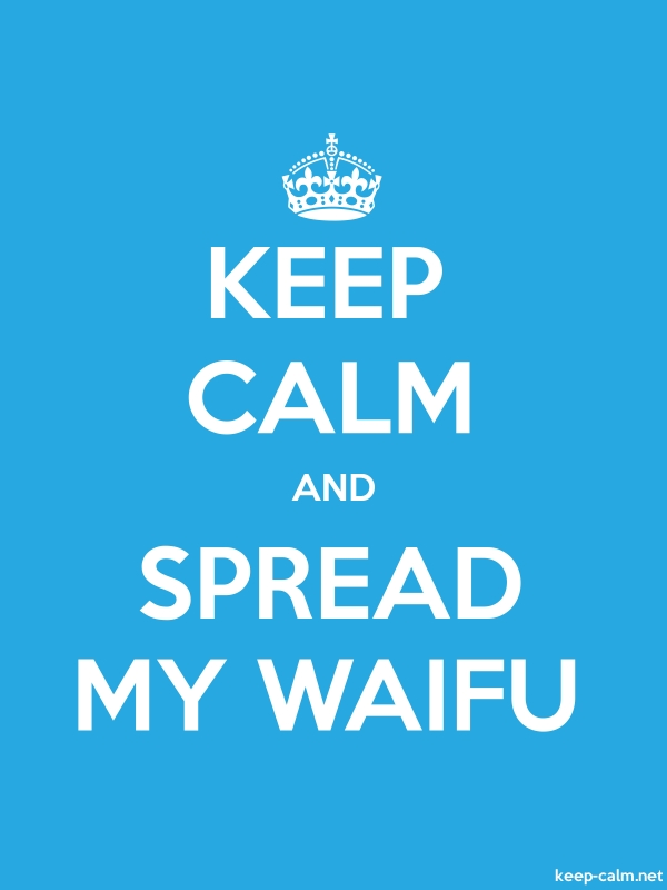 KEEP CALM AND SPREAD MY WAIFU - white/blue - Default (600x800)