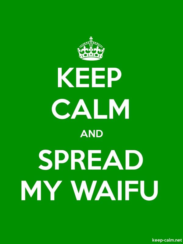 KEEP CALM AND SPREAD MY WAIFU - white/green - Default (600x800)