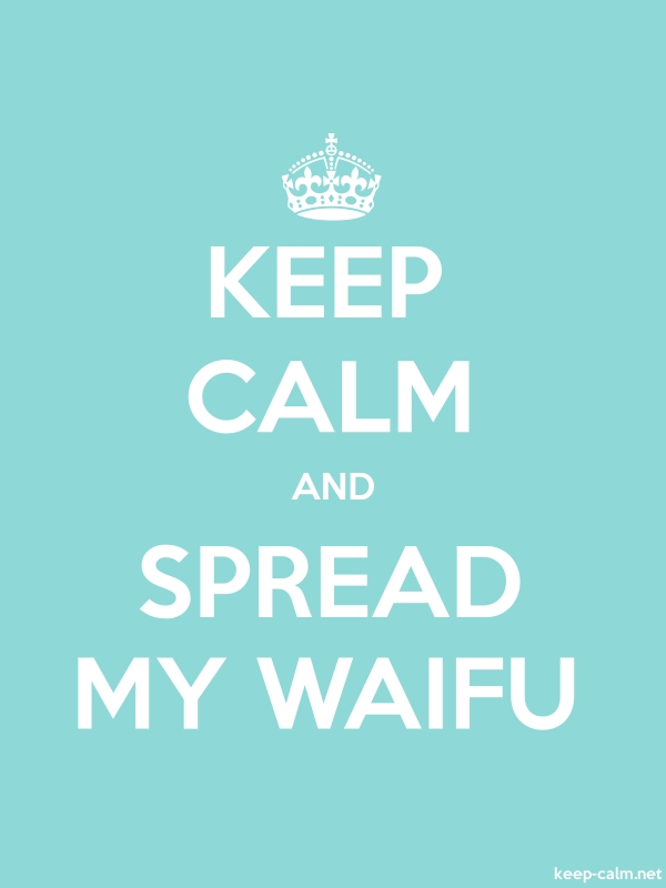 KEEP CALM AND SPREAD MY WAIFU - white/lightblue - Default (600x800)