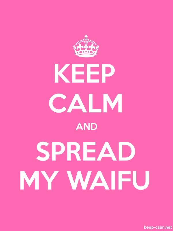 KEEP CALM AND SPREAD MY WAIFU - white/pink - Default (600x800)
