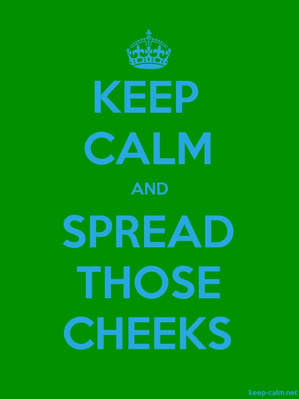 KEEP CALM AND SPREAD THOSE CHEEKS - blue/green - Default (600x800)