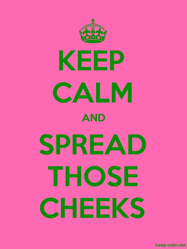 KEEP CALM AND SPREAD THOSE CHEEKS - green/pink - Default (600x800)