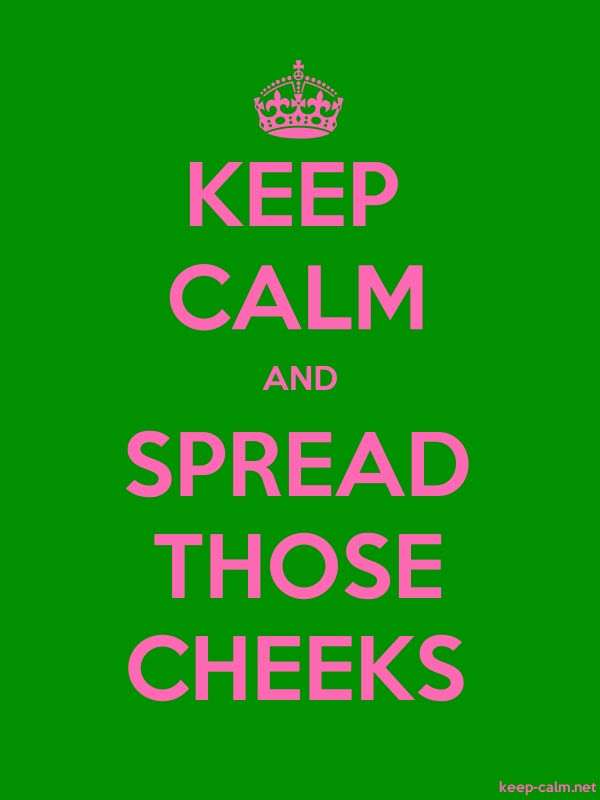KEEP CALM AND SPREAD THOSE CHEEKS - pink/green - Default (600x800)