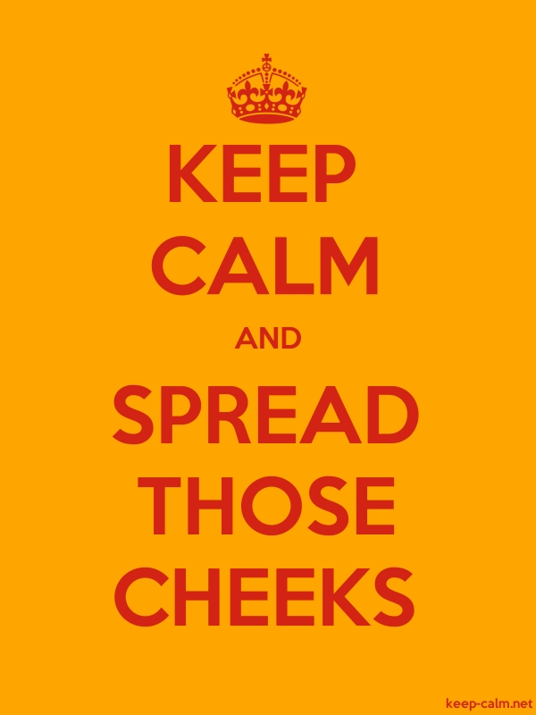 KEEP CALM AND SPREAD THOSE CHEEKS - red/orange - Default (600x800)
