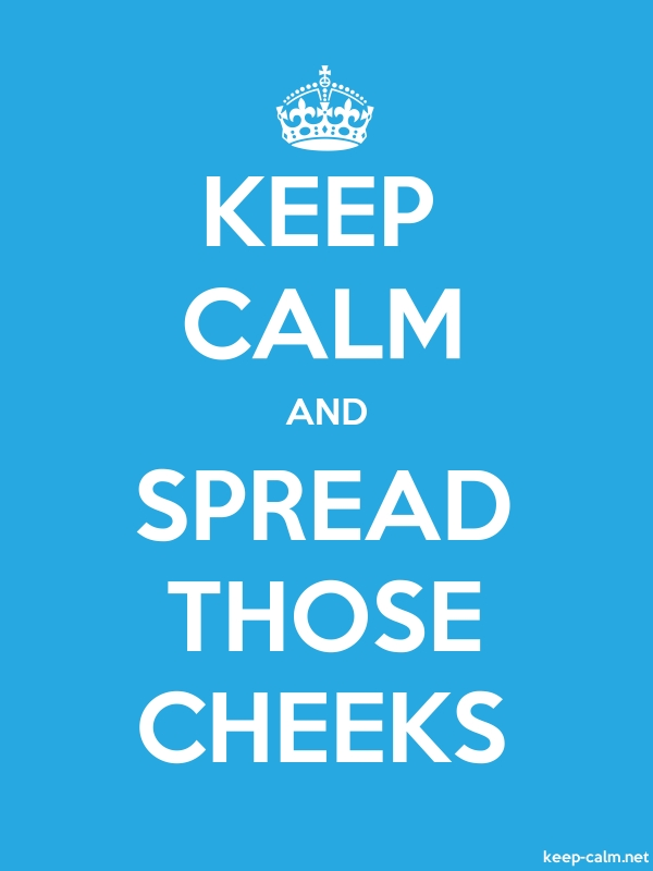 KEEP CALM AND SPREAD THOSE CHEEKS - white/blue - Default (600x800)