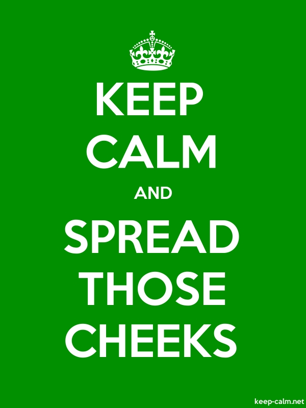 KEEP CALM AND SPREAD THOSE CHEEKS - white/green - Default (600x800)