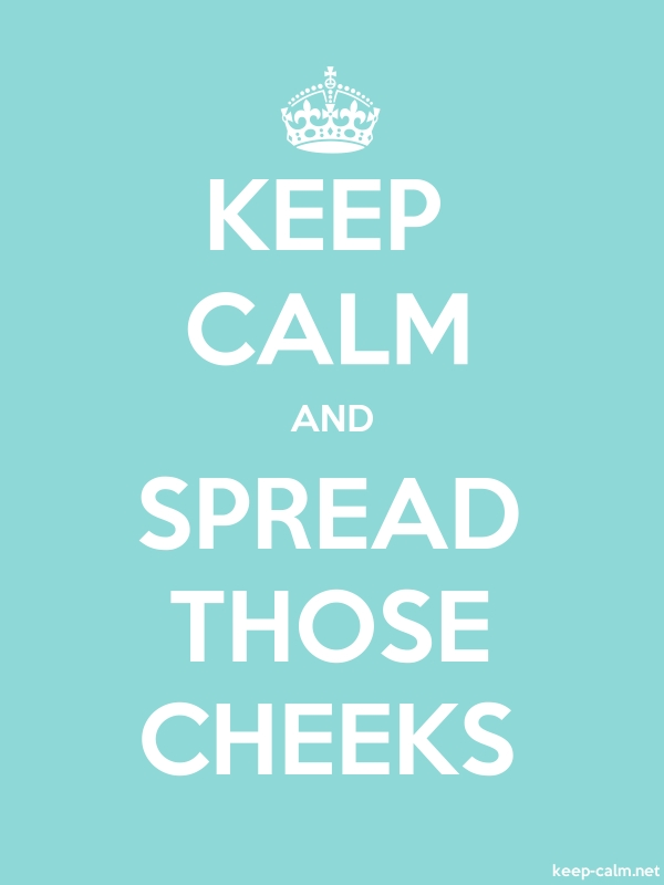 KEEP CALM AND SPREAD THOSE CHEEKS - white/lightblue - Default (600x800)