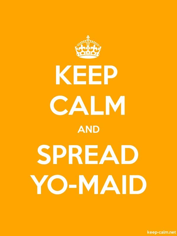 KEEP CALM AND SPREAD YO-MAID - white/orange - Default (600x800)