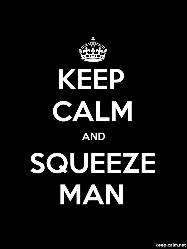 KEEP CALM AND SQUEEZE MAN - white/black - Default (600x800)