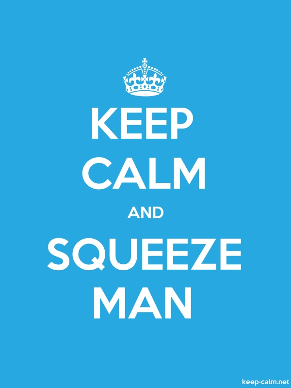 KEEP CALM AND SQUEEZE MAN - white/blue - Default (600x800)
