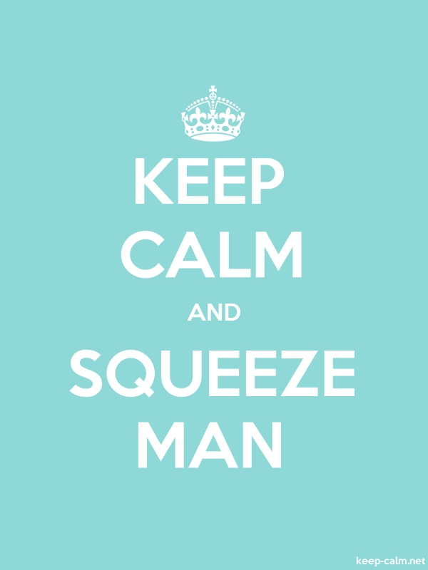 KEEP CALM AND SQUEEZE MAN - white/lightblue - Default (600x800)