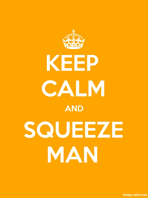 KEEP CALM AND SQUEEZE MAN - white/orange - Default (600x800)