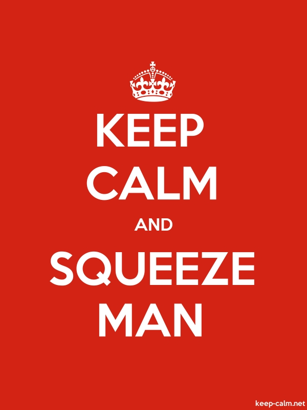 KEEP CALM AND SQUEEZE MAN - white/red - Default (600x800)