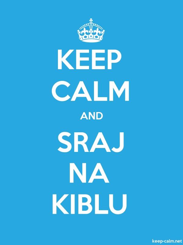 KEEP CALM AND SRAJ NA KIBLU - white/blue - Default (600x800)