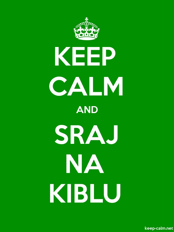 KEEP CALM AND SRAJ NA KIBLU - white/green - Default (600x800)