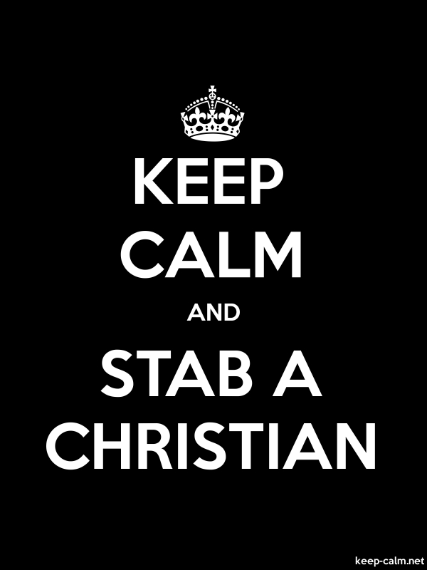 KEEP CALM AND STAB A CHRISTIAN - white/black - Default (600x800)