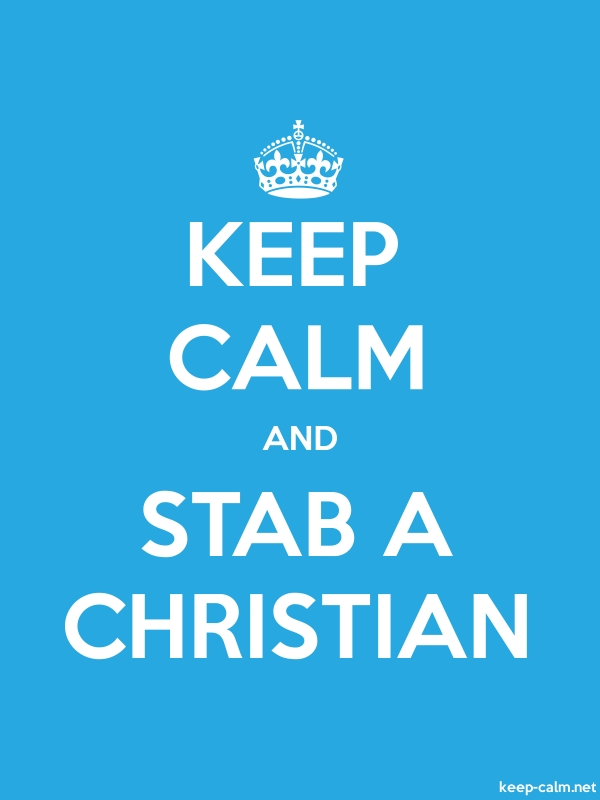 KEEP CALM AND STAB A CHRISTIAN - white/blue - Default (600x800)