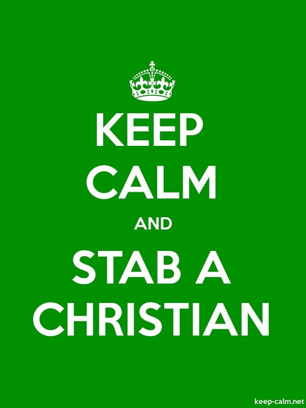 KEEP CALM AND STAB A CHRISTIAN - white/green - Default (600x800)