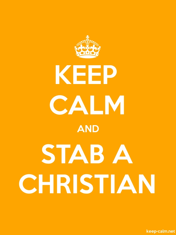 KEEP CALM AND STAB A CHRISTIAN - white/orange - Default (600x800)