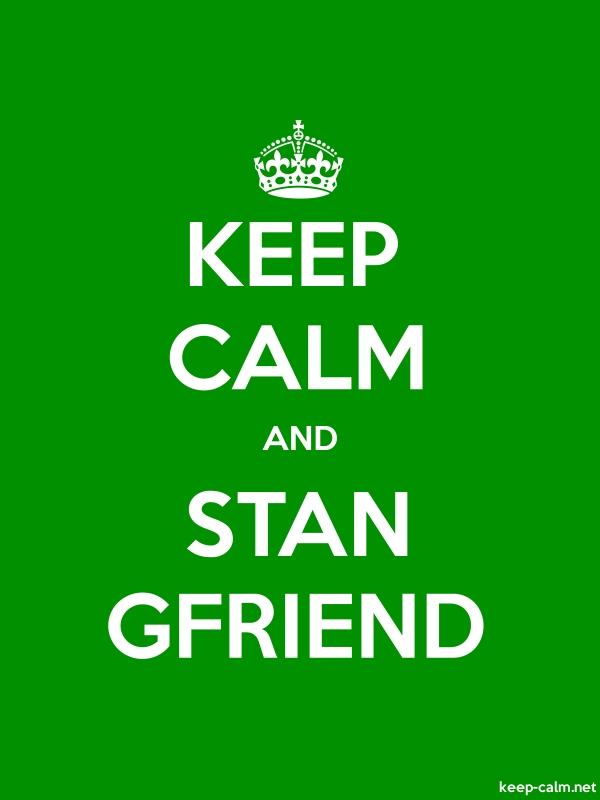 KEEP CALM AND STAN GFRIEND - white/green - Default (600x800)