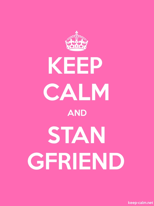 KEEP CALM AND STAN GFRIEND - white/pink - Default (600x800)