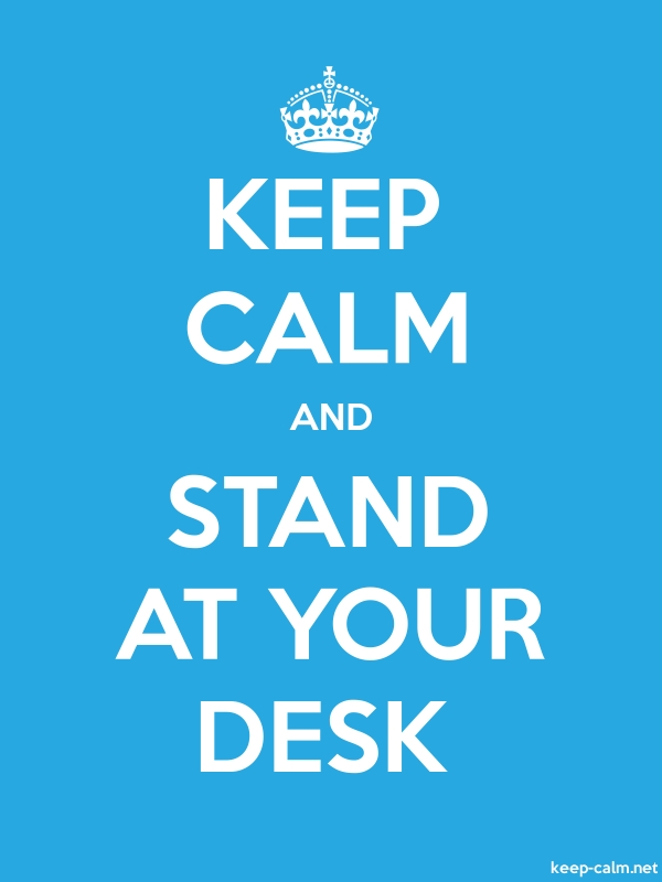 KEEP CALM AND STAND AT YOUR DESK - white/blue - Default (600x800)