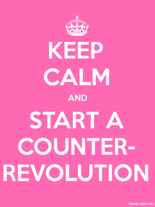 KEEP CALM AND START A COUNTER- REVOLUTION - white/pink - Default (600x800)