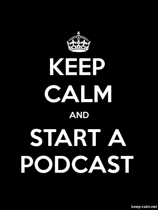 KEEP CALM AND START A PODCAST - white/black - Default (600x800)