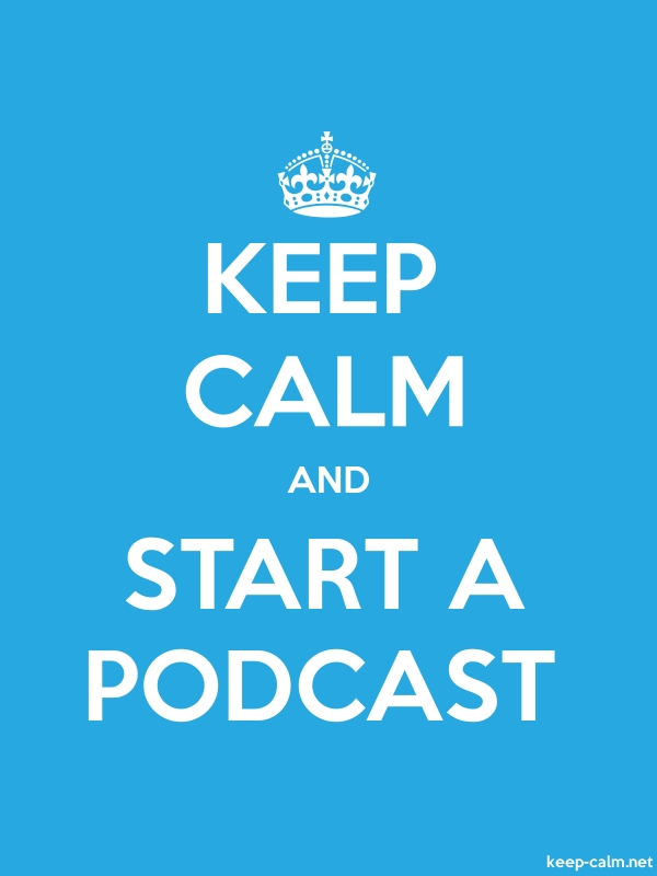 KEEP CALM AND START A PODCAST - white/blue - Default (600x800)