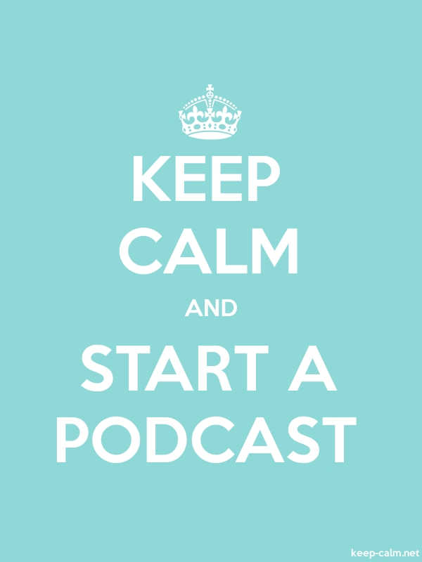 KEEP CALM AND START A PODCAST - white/lightblue - Default (600x800)