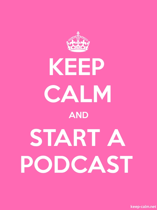 KEEP CALM AND START A PODCAST - white/pink - Default (600x800)