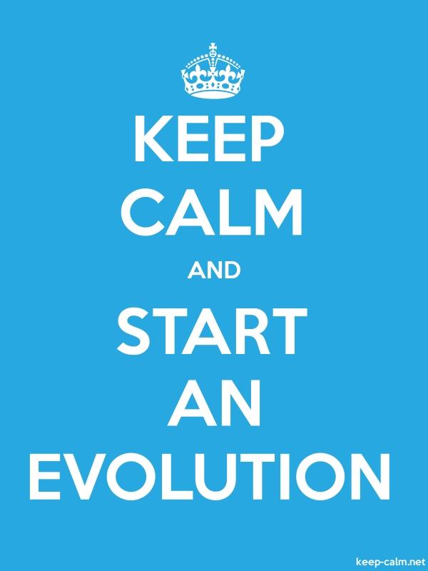KEEP CALM AND START AN EVOLUTION - white/blue - Default (600x800)