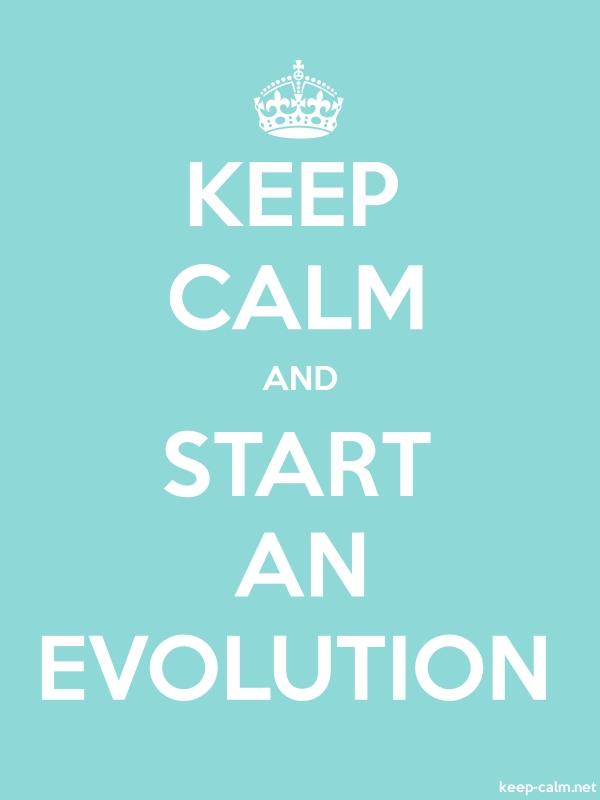 KEEP CALM AND START AN EVOLUTION - white/lightblue - Default (600x800)