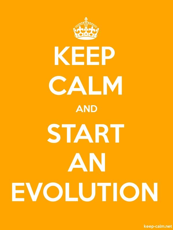 KEEP CALM AND START AN EVOLUTION - white/orange - Default (600x800)
