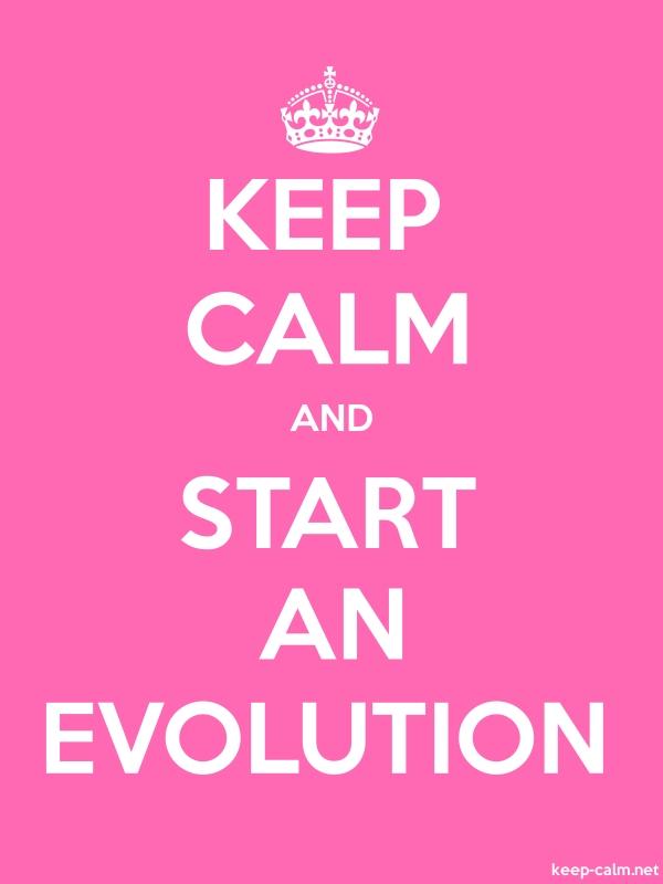 KEEP CALM AND START AN EVOLUTION - white/pink - Default (600x800)