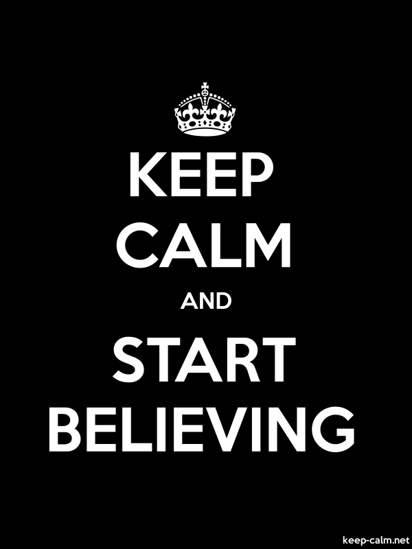 KEEP CALM AND START BELIEVING - white/black - Default (600x800)